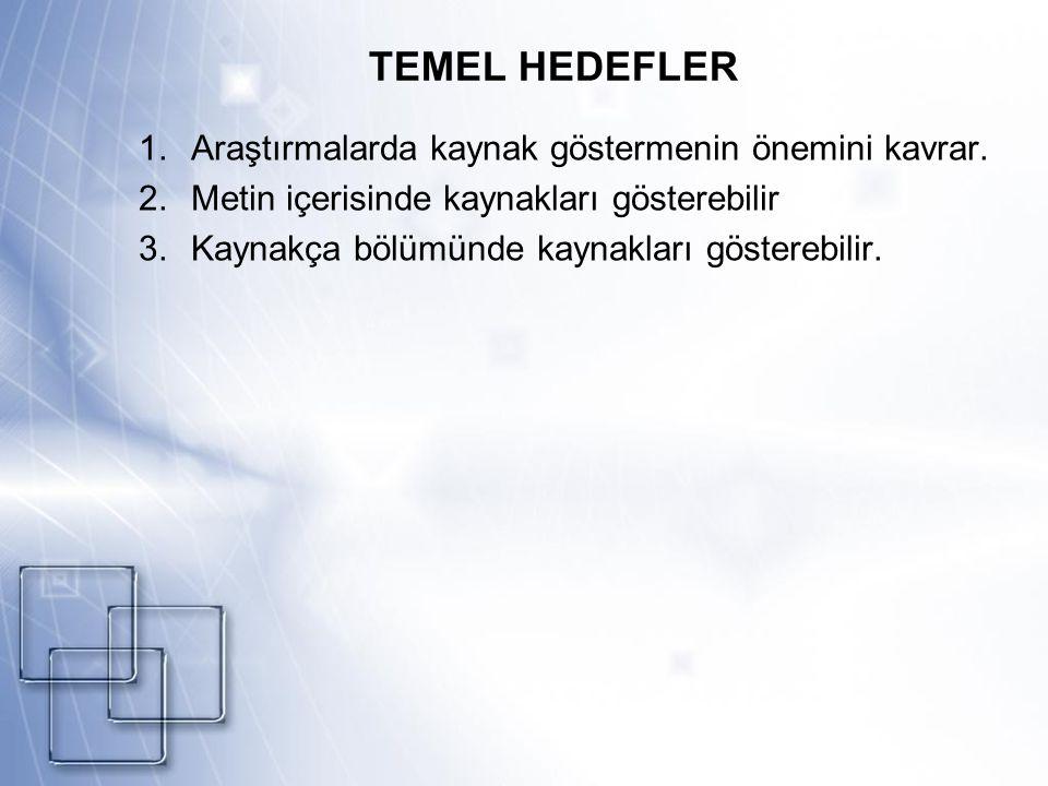 TEMEL HEDEFLER Araştırmalarda kaynak göstermenin önemini kavrar.