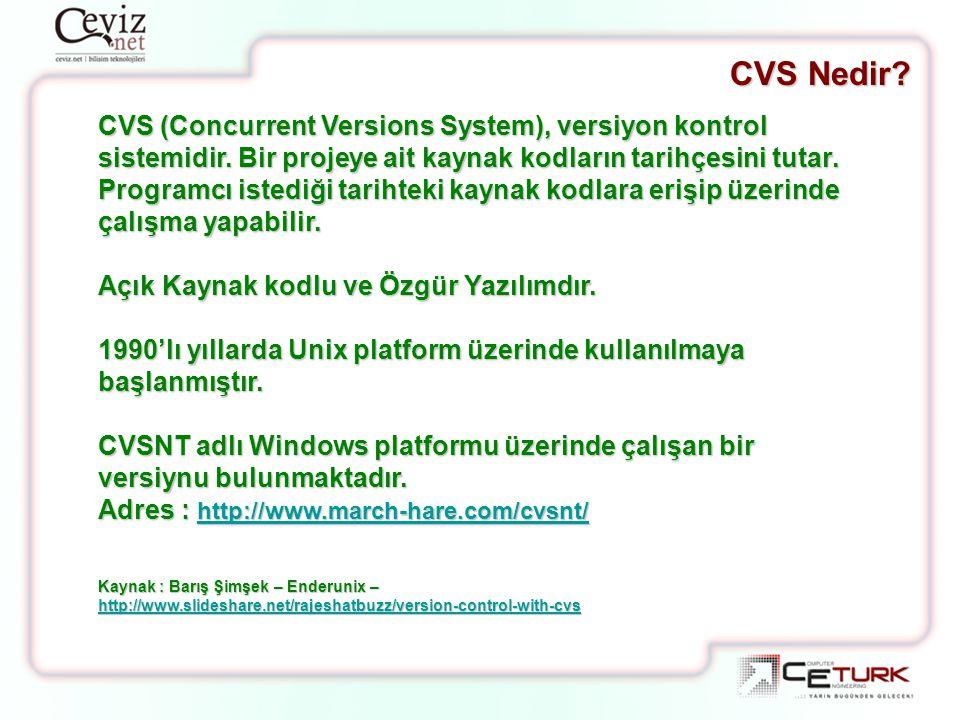 CVS Nedir CVS (Concurrent Versions System), versiyon kontrol sistemidir. Bir projeye ait kaynak kodların tarihçesini tutar.