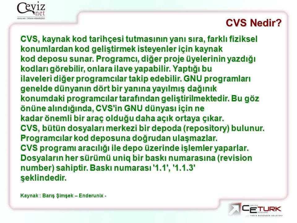 CVS Nedir CVS, kaynak kod tarihçesi tutmasının yanı sıra, farklı fiziksel konumlardan kod geliştirmek isteyenler için kaynak.