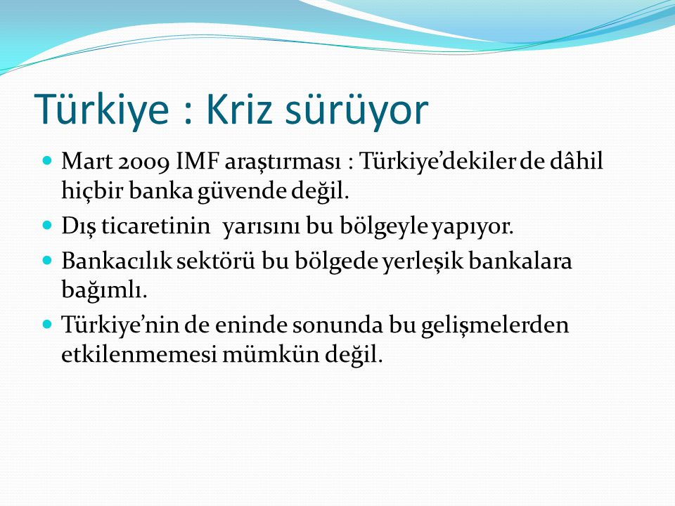 Türkiye : Kriz sürüyor Mart 2009 IMF araştırması : Türkiye'dekiler de dâhil hiçbir banka güvende değil.
