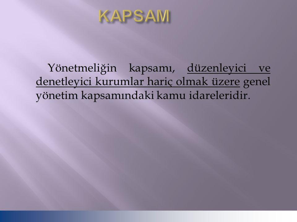 KAPSAM Yönetmeliğin kapsamı, düzenleyici ve denetleyici kurumlar hariç olmak üzere genel yönetim kapsamındaki kamu idareleridir.