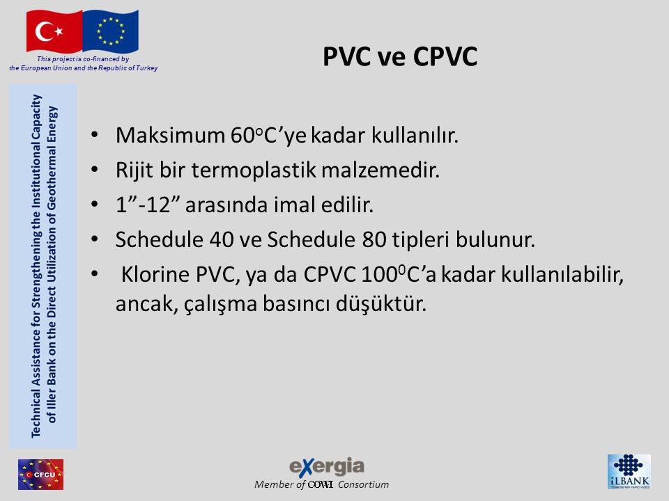 PVC ve CPVC Maksimum 60oC'ye kadar kullanılır.