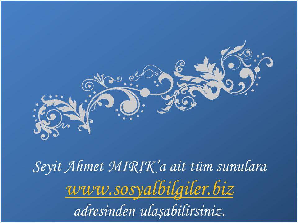 www.sosyalbilgiler.biz Seyit Ahmet MIRIK'a ait tüm sunulara