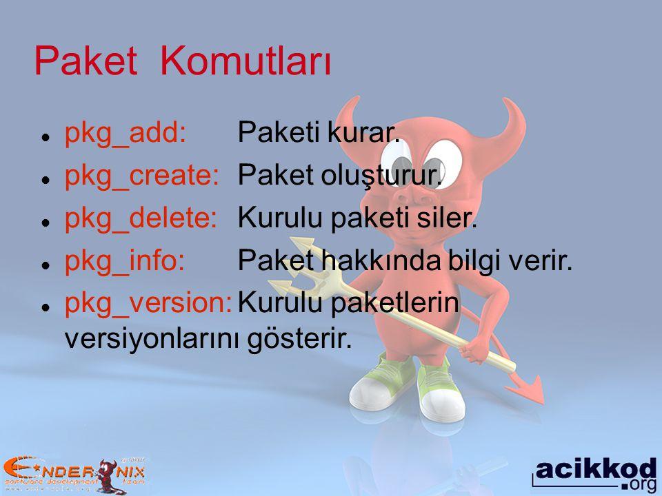 Paket Komutları pkg_add: Paketi kurar. pkg_create: Paket oluşturur.