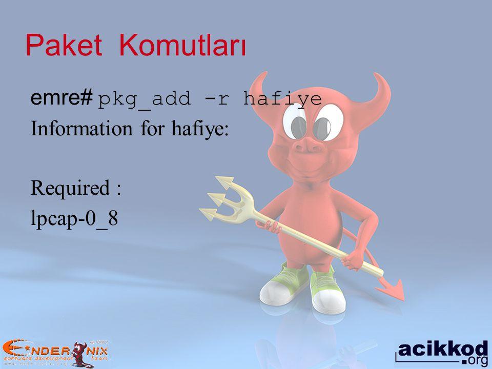 Paket Komutları emre# pkg_add -r hafiye Information for hafiye:
