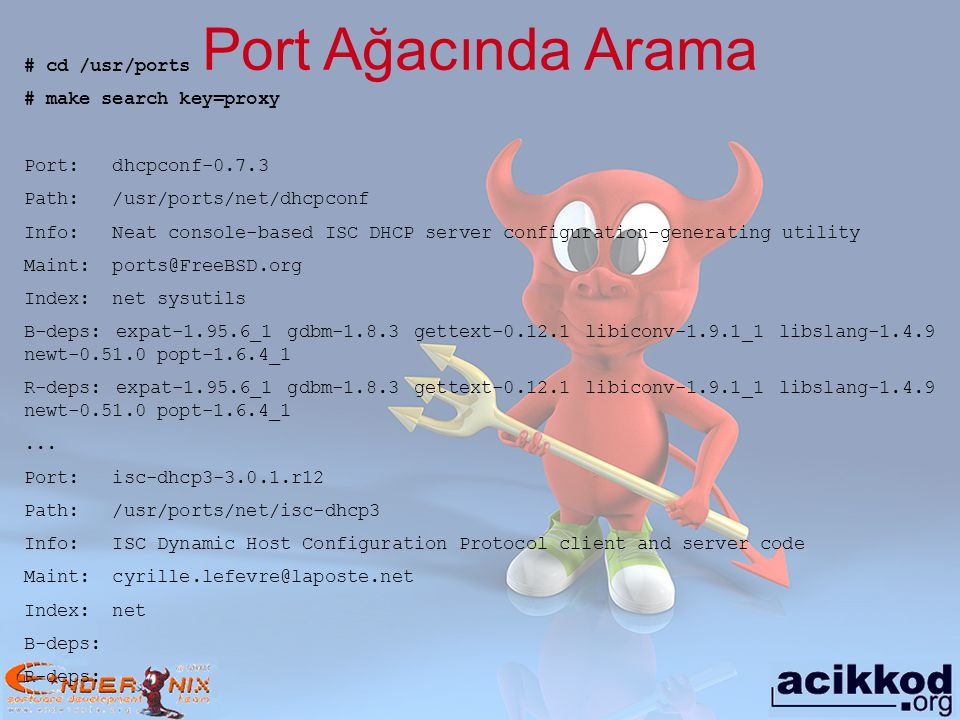 Port Ağacında Arama # cd /usr/ports # make search key=proxy