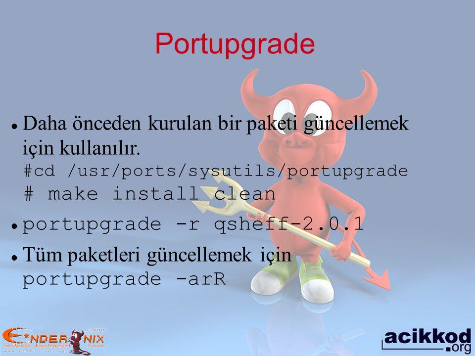 Portupgrade Daha önceden kurulan bir paketi güncellemek için kullanılır. #cd /usr/ports/sysutils/portupgrade # make install clean.