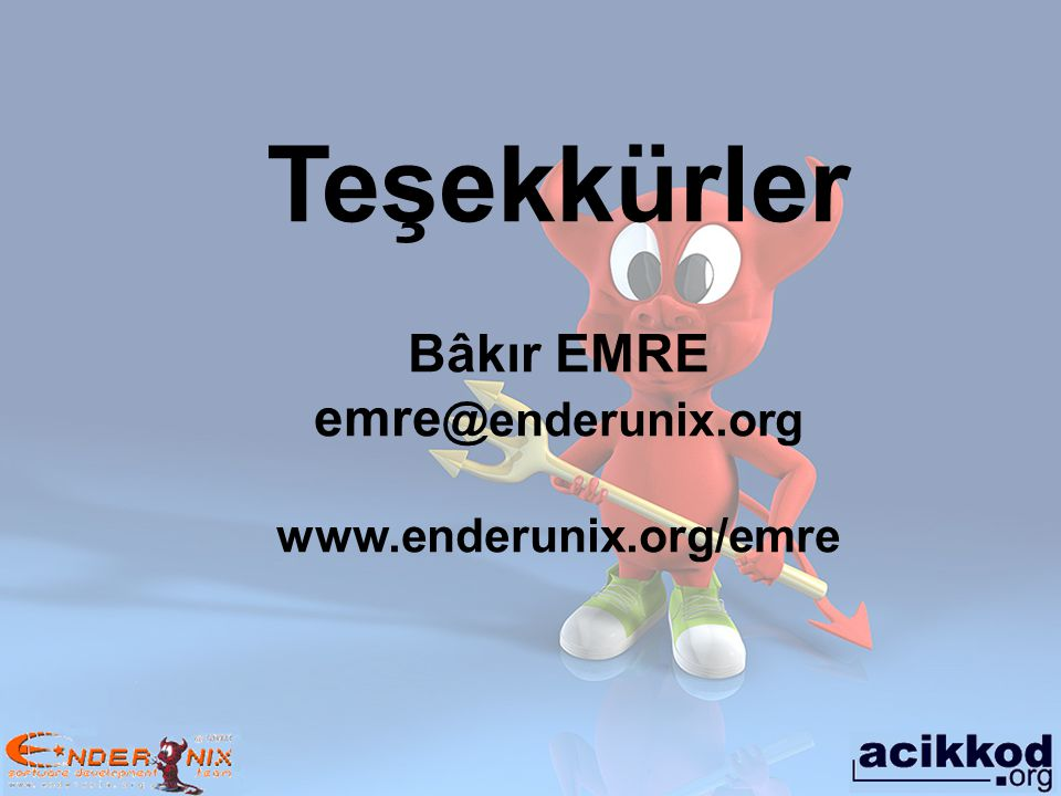 Teşekkürler Bâkır EMRE emre@enderunix.org www.enderunix.org/emre