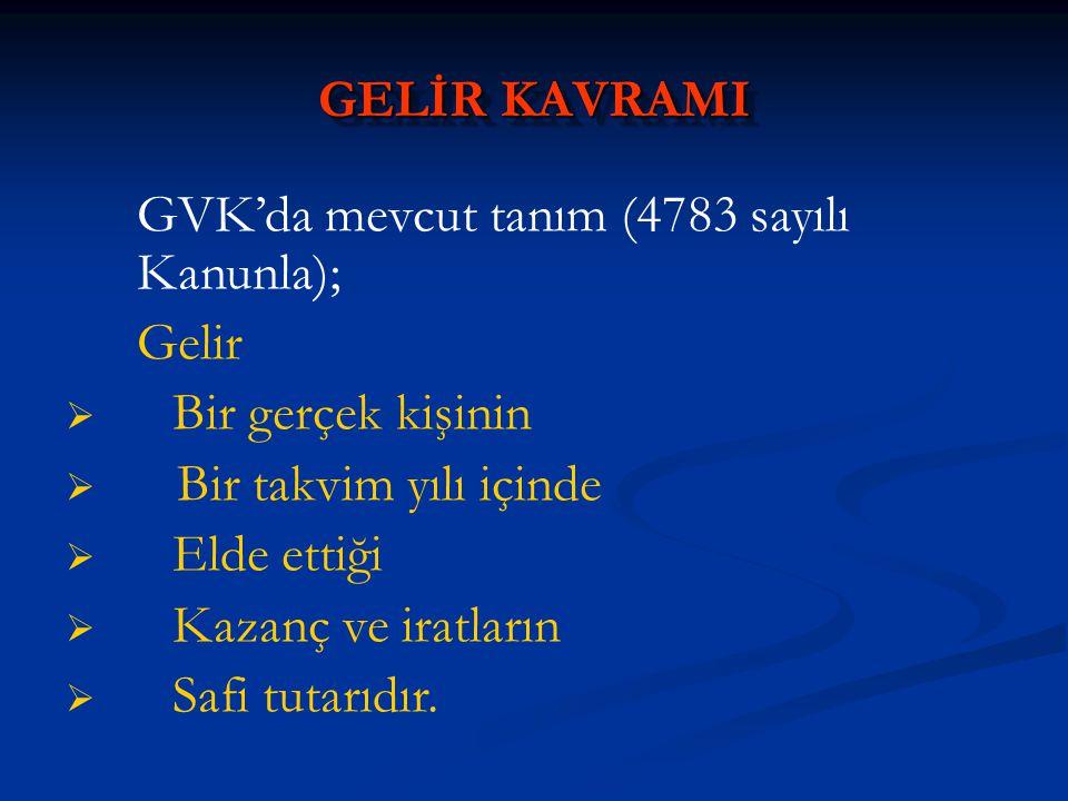 GELİR KAVRAMI GVK'da mevcut tanım (4783 sayılı Kanunla); Gelir. Bir gerçek kişinin. Bir takvim yılı içinde.