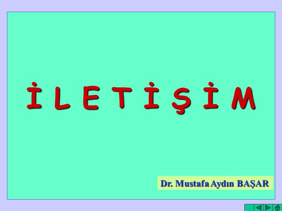 İ L E T İ Ş İ M Dr. Mustafa Aydın BAŞAR