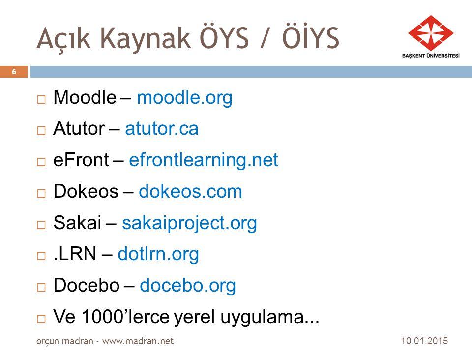 Açık Kaynak ÖYS / ÖİYS Moodle – moodle.org Atutor – atutor.ca