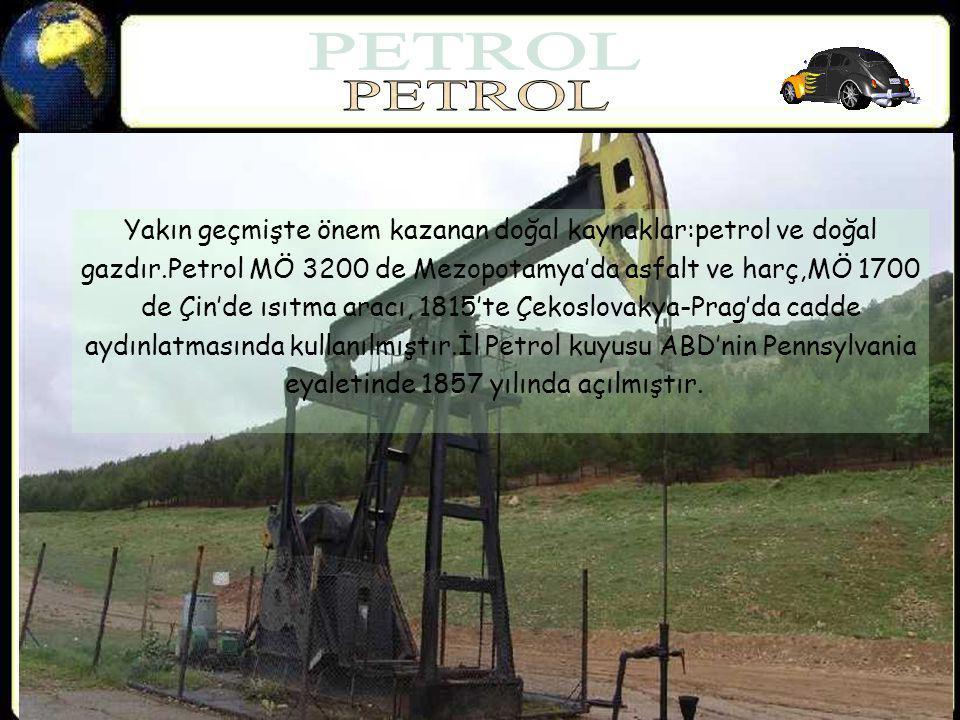 PETROL Yakın geçmişte önem kazanan doğal kaynaklar:petrol ve doğal