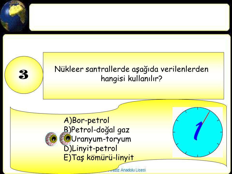 Nükleer santrallerde aşağıda verilenlerden hangisi kullanılır