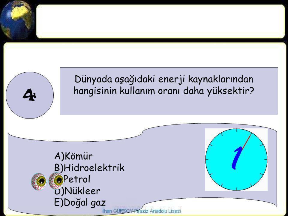 4 Dünyada aşağıdaki enerji kaynaklarından hangisinin kullanım oranı daha yüksektir A)Kömür. B)Hidroelektrik.