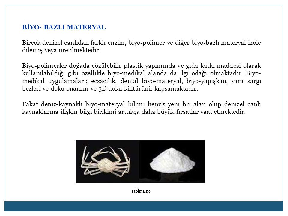 BİYO- BAZLI MATERYAL Birçok denizel canlıdan farklı enzim, biyo-polimer ve diğer biyo-bazlı materyal izole dilemiş veya üretilmektedir.