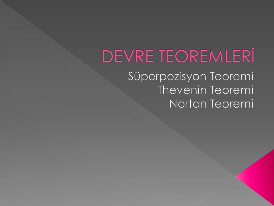 Süperpozisyon Teoremi Thevenin Teoremi Norton Teoremi