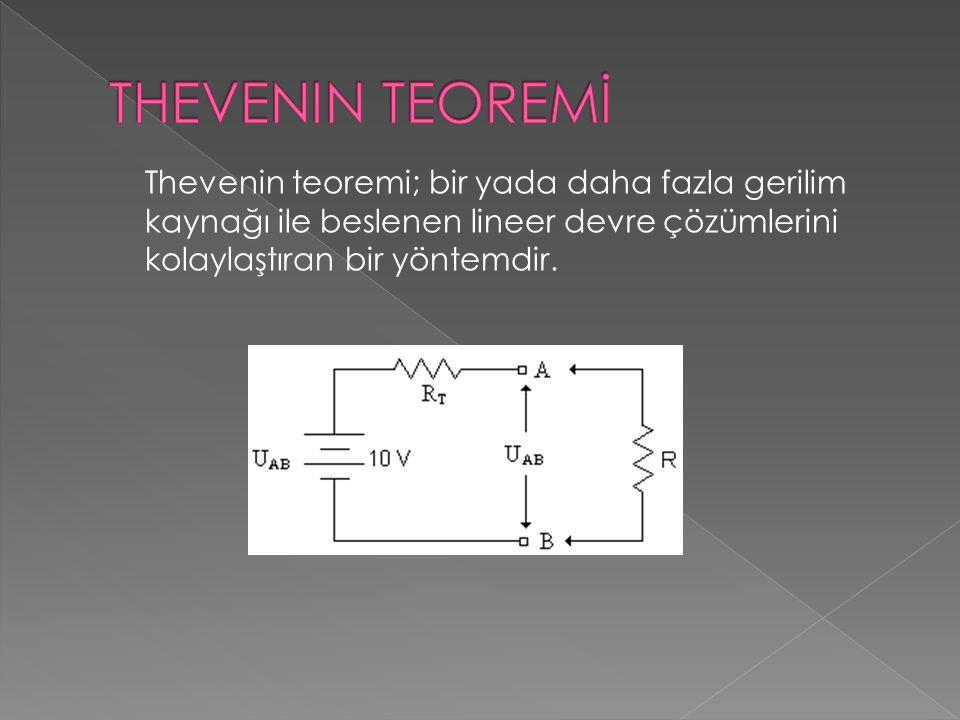 THEVENIN TEOREMİ Thevenin teoremi; bir yada daha fazla gerilim kaynağı ile beslenen lineer devre çözümlerini kolaylaştıran bir yöntemdir.