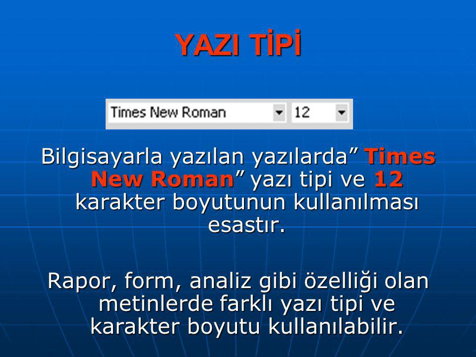 YAZI TİPİ Bilgisayarla yazılan yazılarda Times New Roman yazı tipi ve 12 karakter boyutunun kullanılması esastır.