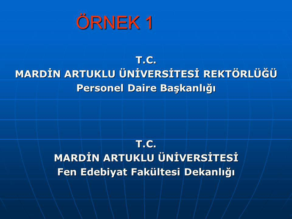 ÖRNEK 1 T.C. MARDİN ARTUKLU ÜNİVERSİTESİ REKTÖRLÜĞÜ