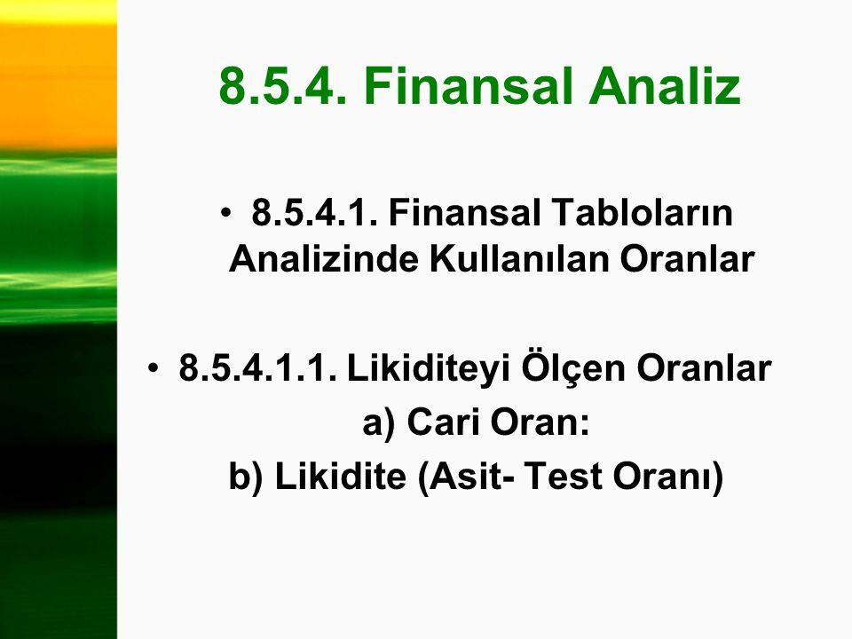 8.5.4. Finansal Analiz 8.5.4.1. Finansal Tabloların Analizinde Kullanılan Oranlar. 8.5.4.1.1. Likiditeyi Ölçen Oranlar.