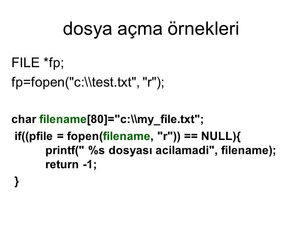 dosya açma örnekleri FILE *fp; fp=fopen( c:\\test.txt , r );