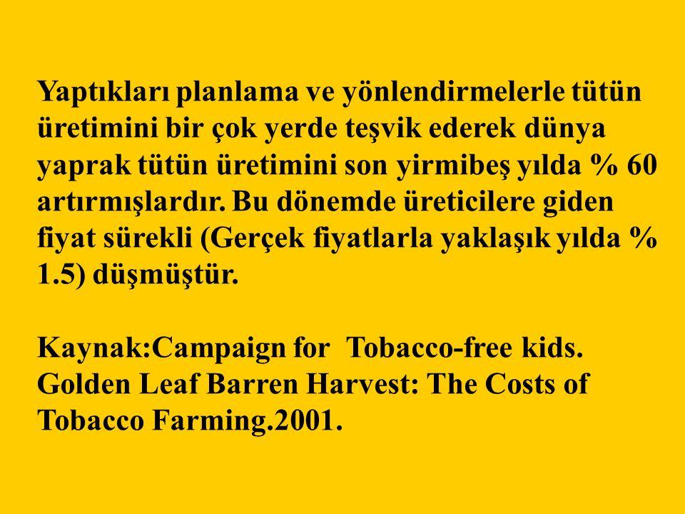 Yaptıkları planlama ve yönlendirmelerle tütün üretimini bir çok yerde teşvik ederek dünya yaprak tütün üretimini son yirmibeş yılda % 60 artırmışlardır. Bu dönemde üreticilere giden fiyat sürekli (Gerçek fiyatlarla yaklaşık yılda % 1.5) düşmüştür.