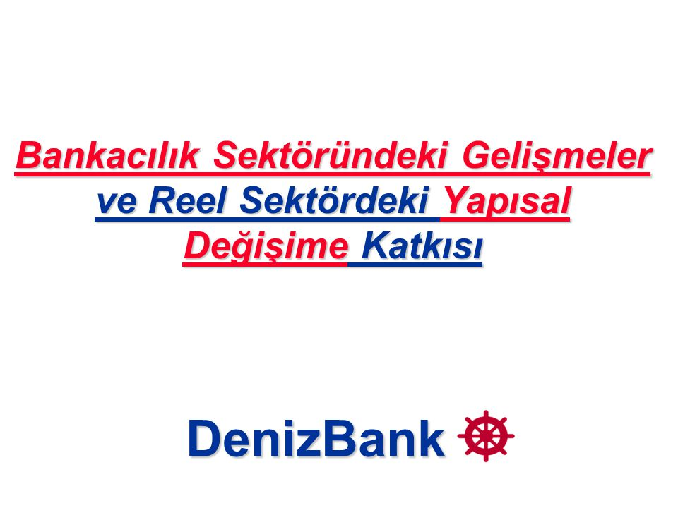 Bankacılık Sektöründeki Gelişmeler ve Reel Sektördeki Yapısal Değişime Katkısı