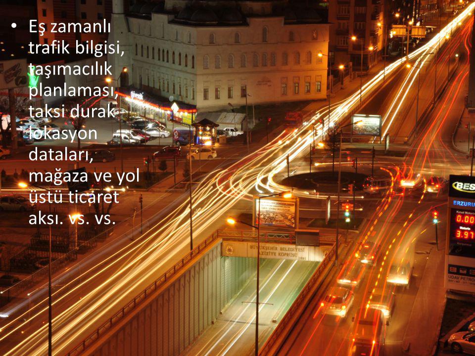 Eş zamanlı trafik bilgisi, taşımacılık planlaması, taksi durak lokasyon dataları, mağaza ve yol üstü ticaret aksı.