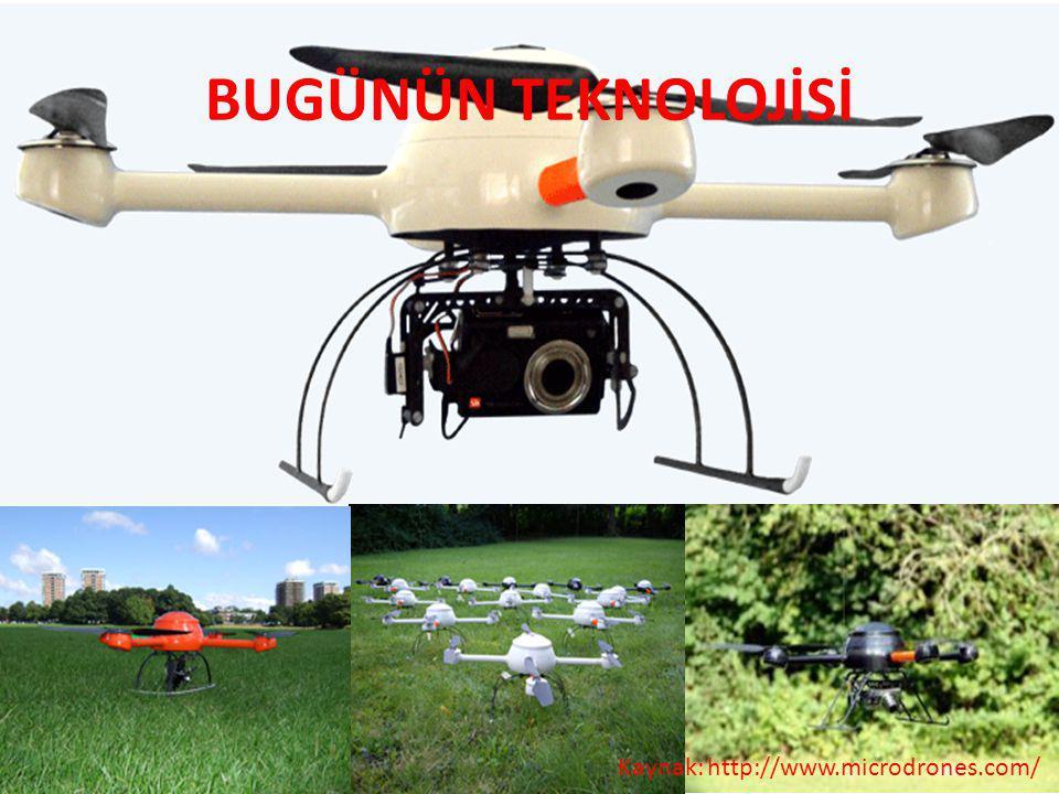 BUGÜNÜN TEKNOLOJİSİ Kaynak: http://www.microdrones.com/