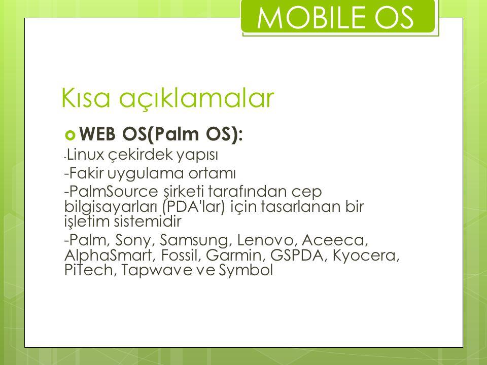 MOBILE OS Kısa açıklamalar WEB OS(Palm OS): -Fakir uygulama ortamı