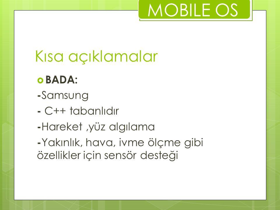 MOBILE OS Kısa açıklamalar BADA: -Samsung - C++ tabanlıdır