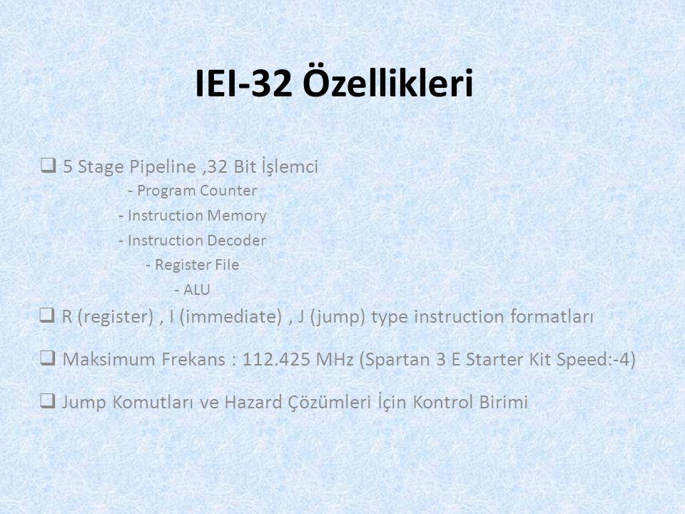 IEI-32 Özellikleri 5 Stage Pipeline ,32 Bit İşlemci
