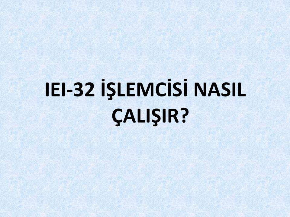 IEI-32 İŞLEMCİSİ NASIL ÇALIŞIR