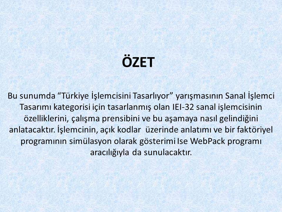 ÖZET Bu sunumda Türkiye İşlemcisini Tasarlıyor yarışmasının Sanal İşlemci. Tasarımı kategorisi için tasarlanmış olan IEI-32 sanal işlemcisinin.