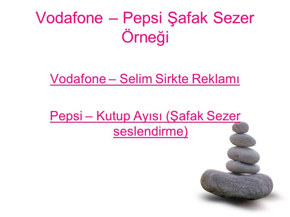Vodafone – Pepsi Şafak Sezer Örneği