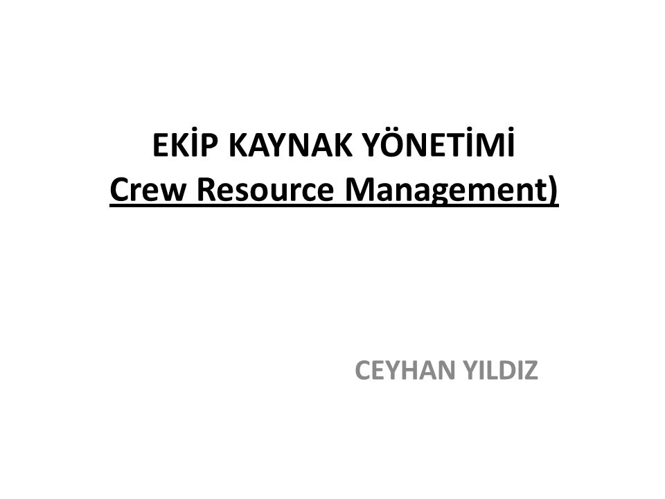 EKİP KAYNAK YÖNETİMİ Crew Resource Management)