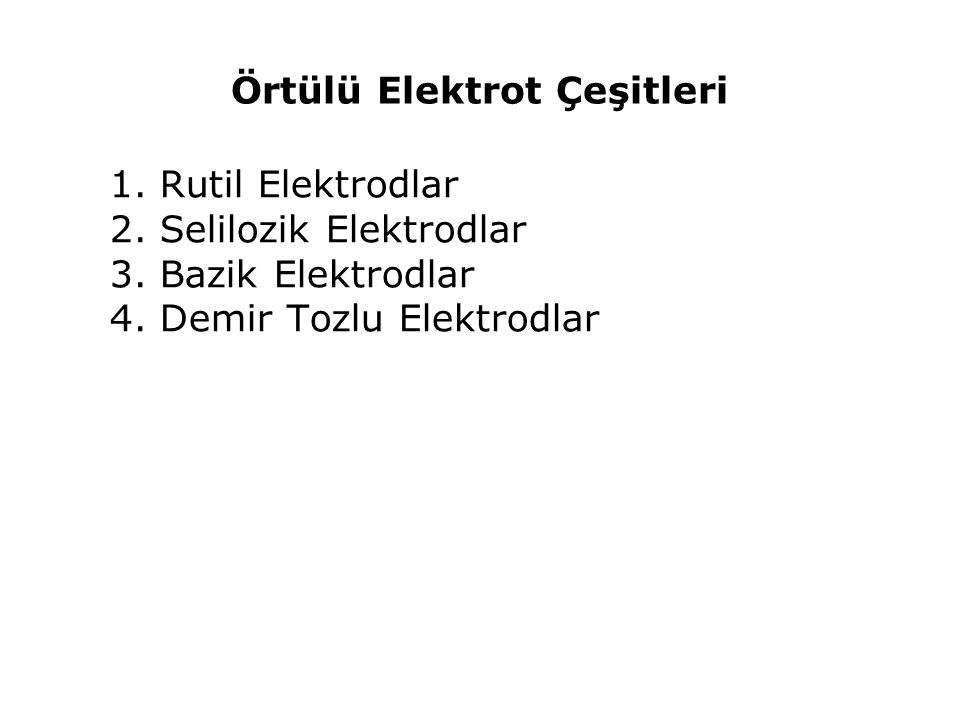 Örtülü Elektrot Çeşitleri