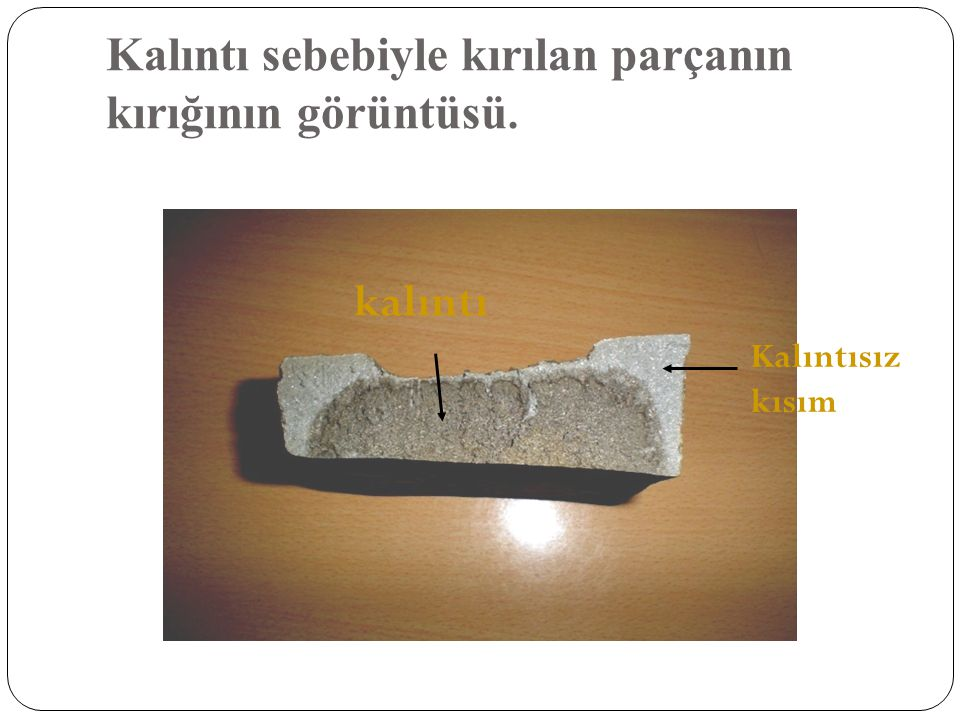 Kalıntı sebebiyle kırılan parçanın kırığının görüntüsü.