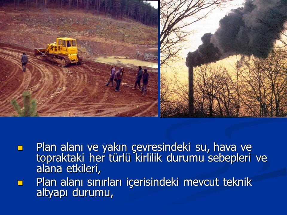 Plan alanı ve yakın çevresindeki su, hava ve topraktaki her türlü kirlilik durumu sebepleri ve alana etkileri,