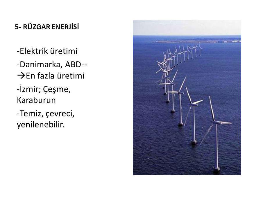 Danimarka, ABD--En fazla üretimi İzmir; Çeşme, Karaburun