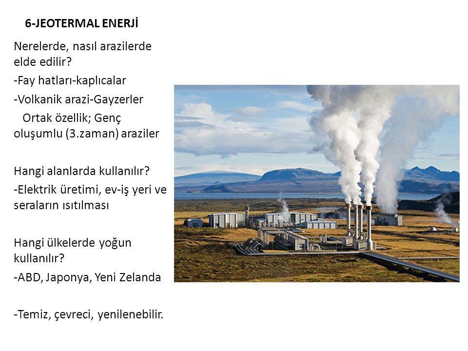 6-JEOTERMAL ENERJİ Nerelerde, nasıl arazilerde elde edilir -Fay hatları-kaplıcalar. -Volkanik arazi-Gayzerler.