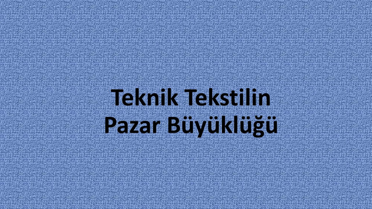 Teknik Tekstilin Pazar Büyüklüğü