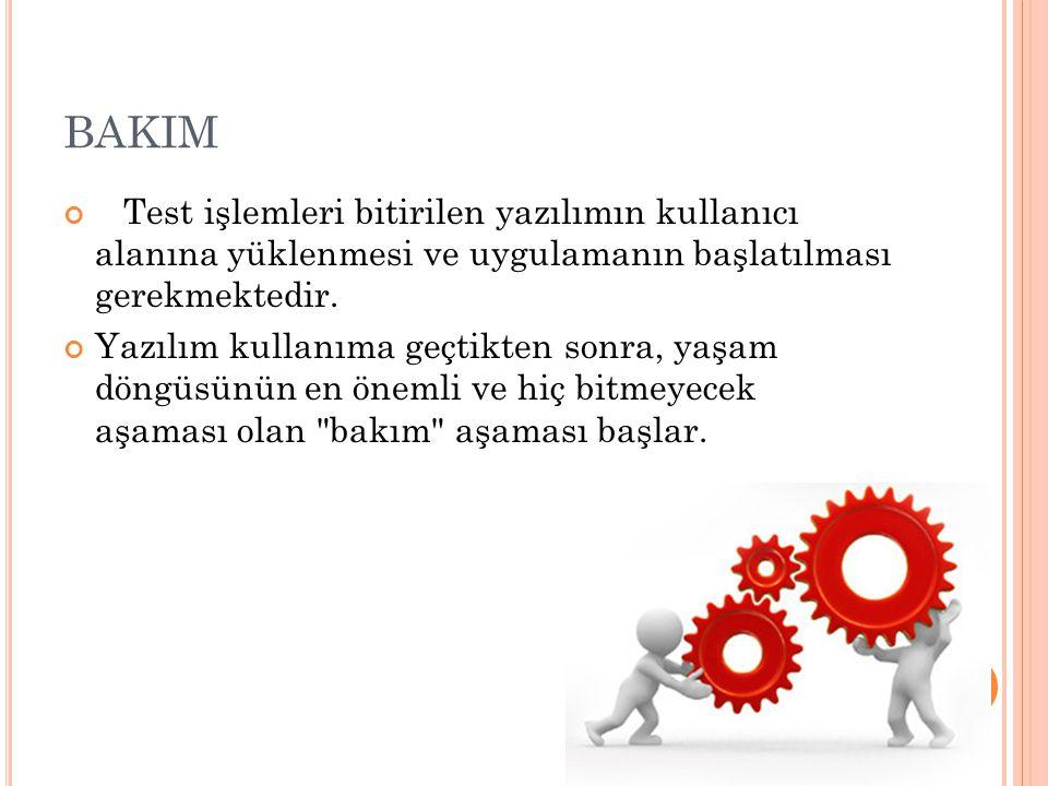 BAKIM Test işlemleri bitirilen yazılımın kullanıcı alanına yüklenmesi ve uygulamanın başlatılması gerekmektedir.