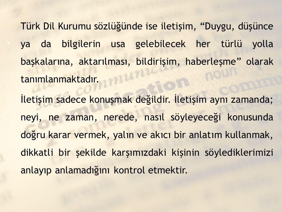 Türk Dil Kurumu sözlüğünde ise iletişim, Duygu, düşünce ya da bilgilerin usa gelebilecek her türlü yolla başkalarına, aktarılması, bildirişim, haberleşme olarak tanımlanmaktadır.