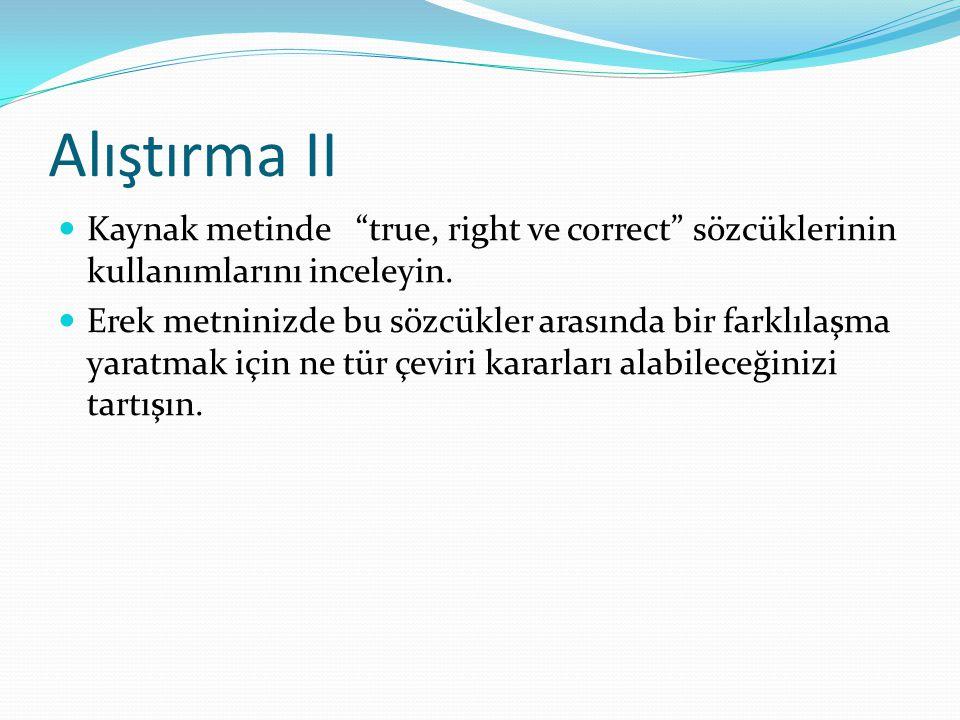 Alıştırma II Kaynak metinde true, right ve correct sözcüklerinin kullanımlarını inceleyin.