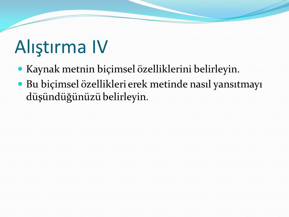 Alıştırma IV Kaynak metnin biçimsel özelliklerini belirleyin.