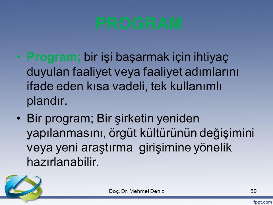 PROGRAM Program; bir işi başarmak için ihtiyaç duyulan faaliyet veya faaliyet adımlarını ifade eden kısa vadeli, tek kullanımlı plandır.