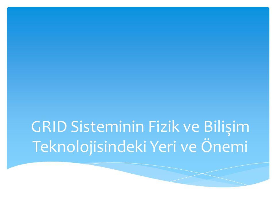 GRID Sisteminin Fizik ve Bilişim Teknolojisindeki Yeri ve Önemi
