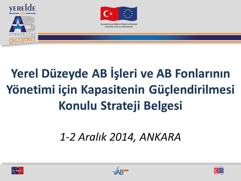 Yerel Düzeyde AB İşleri ve AB Fonlarının Yönetimi için Kapasitenin Güçlendirilmesi Konulu Strateji Belgesi 1-2 Aralık 2014, ANKARA