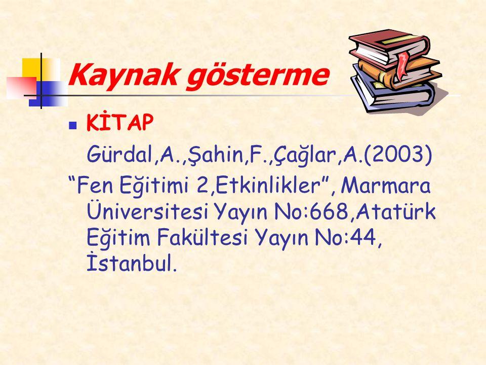 Kaynak gösterme KİTAP Gürdal,A.,Şahin,F.,Çağlar,A.(2003)